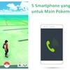 5 Smartphone yang Layak Dipilih untuk Bermain Pokemon Go
