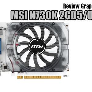Review MSI N730K 2GD5/OC V1: Kartu Grafis Multimedia yang Siap Gaming