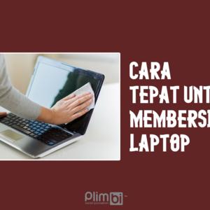 Tips Membersikan Bagian Luar Laptop dengan Benar
