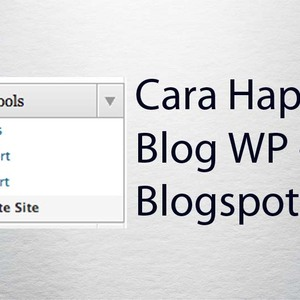 Tutorial Menghapus Blog (Blogspot dan WordPress)