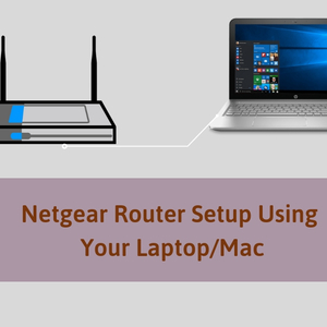 Quick Guide On How To Setup Netgear Router Using PC/Laptop or Mac