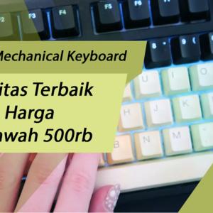 Cari Mechanical Keyboard Tahun 2019 Termurah? Rekomendasi ini Perlu Dipertimbangkan Gan!