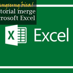 Hanya Butuh 10 Menit Langsung Bisa! Tutorial Merge di Microsoft Excel