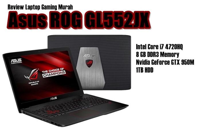 Review Asus ROG GL552JX: Laptop Kelas Gaming Hanya Rp 12 Jutaan