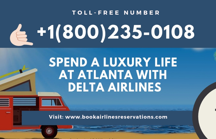 Spend a Luxury Life at Atlanta with Delta Airlines Reservations!
