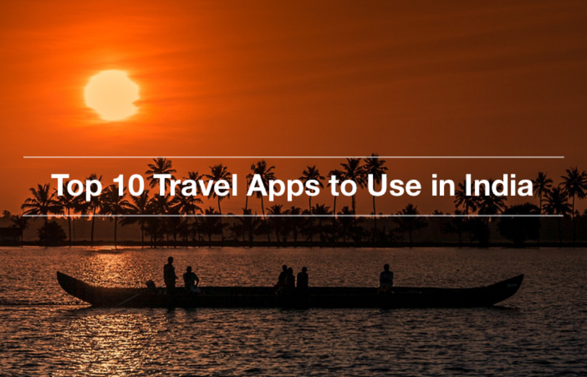 Travel in India with Top 10 Travel Apps in the 2018