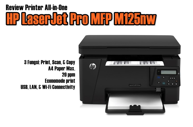 Review Printer HP LaserJet Pro MFP M125nw: All in One Serbaguna dan Murah